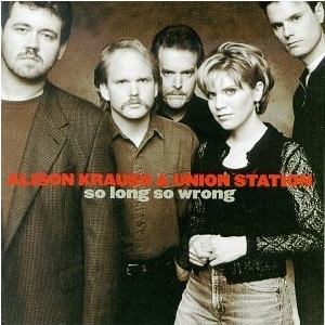 Alison Krauss and Union Station - So Long, So Wrong