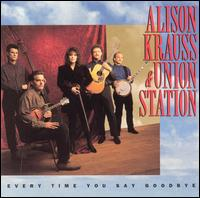 Allison Krauss and Union Station - Every Time You Say Goodbye