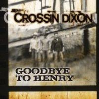 Crossin' Dixon - Goodbye to Henry
