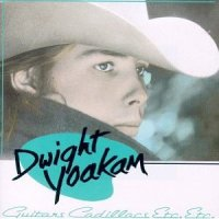 Dwight Yoakam - Guitars and Cadillacs
