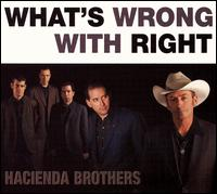 Hacienda Brothers - What's wrong with right