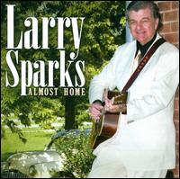Larry Sparks - Almost Home