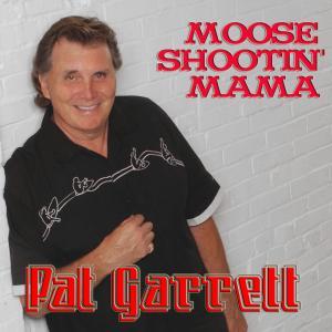 Pat Garrett - Moose Shootin' Mama