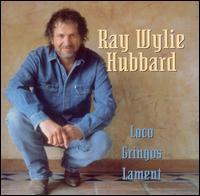 Ray Wylie Hubbard - Loco Gringo's lament