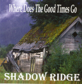 Shadow Ridge - Where does The Good Times Go