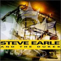 Steve Earle - Shut up and die like an Aviator