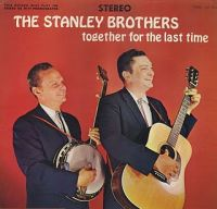 The Stanley Brothers - Together for the Last Time