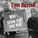 Tom Russell - Who's Gonna Build Your Wall