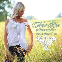 Tonja Rose - Where Would Your Heart Be