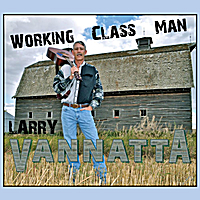 Larry Vannatta - Working Class Man