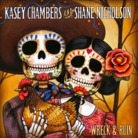 Kasey Chambers and Shane Nicholson - Wreck and Ruin