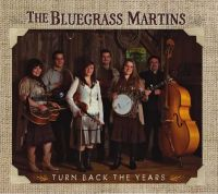 The Bluegrass Martins - Turn Back the Years