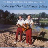 The Bailey Brothers - Take Me Back to Happy valley