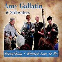 Amy Gallatin & Stillwaters - Everythin I Wanted Love to Be