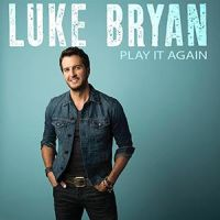 Luke Bryan - Play It Again