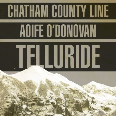 Chatham County Line & Aoife O'Donovan at Telluride
