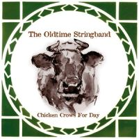 The Oldtime Stringband - Chicken Crows for Day