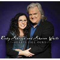 Ricky Skaggs _ Sharon White / Hearts Like Ours