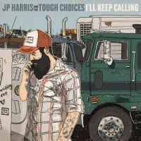 JP Harris & The Tough Choices - I'll Keep calling