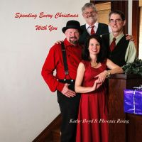 Kathy Boyd & Phoenix Rising - Spending Every Christmas with You