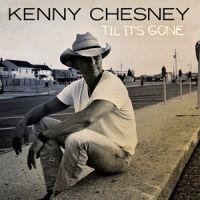 Kenny Chesney - Til It's Gone