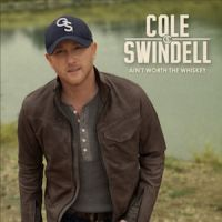 Cole swindell - Ain't Worth the Whiskey