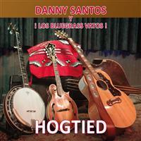 Danny Santos y Los Bluegrass Vatos - Hogtied