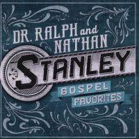 Dr. Ralph & Nathan Stanley - Gospel Favorites