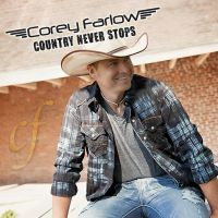 Corey Farlow - Country Never Stops