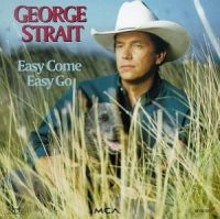 George Strait - Easy Come, Easy Go