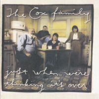 The Cox Family - Just When we're thinking it's over