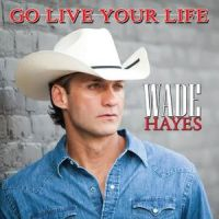 Wade Hayes - Go Live Your Live