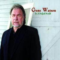 Gene Watson - In a Perfect World