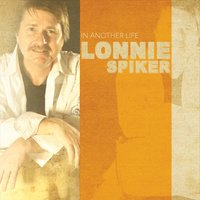 Lonnie Spiker - Texas in Another Life