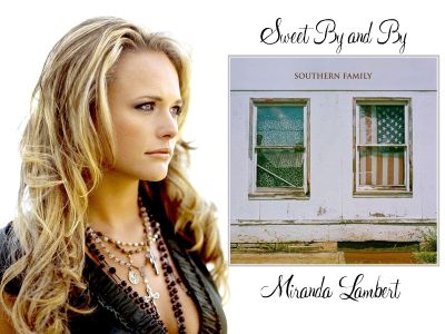 Southern Family - Miranda Lambert - Sweet By and By