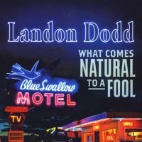 Landon Dodd & The Dancehall Drifters - What Comes Natural to a Fool