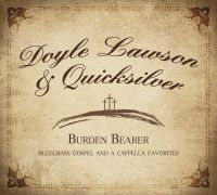 Doyle Lawson & Quicksilver - Burden Bearer