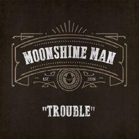 Moonshine Man - Trouble