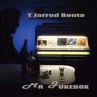 T Jarrod Bonta - Mr. Jukebox